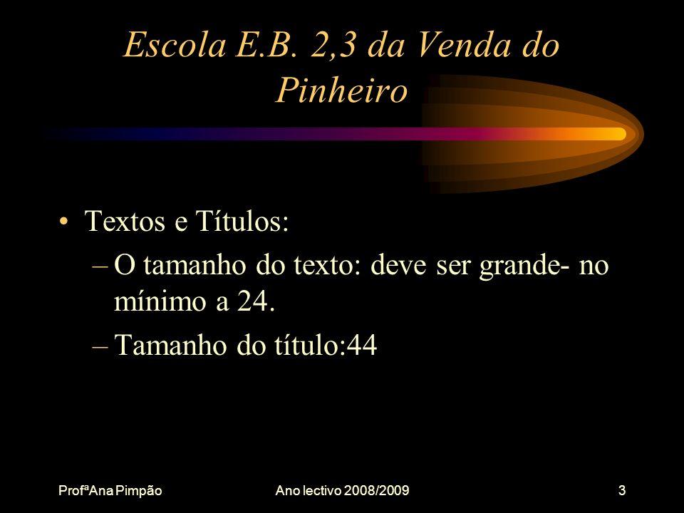 ProfªAna PimpãoAno lectivo 2008/20093 Escola E.B.