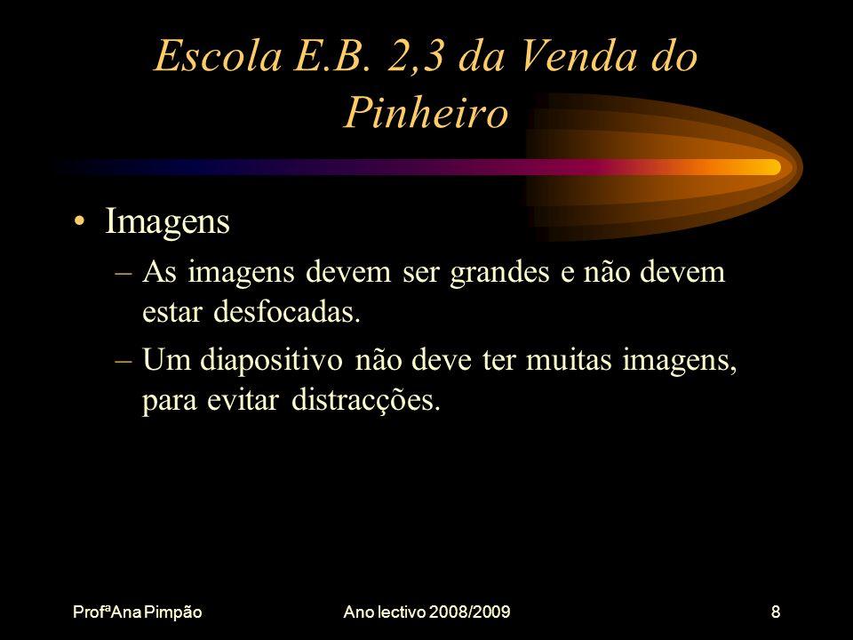 ProfªAna PimpãoAno lectivo 2008/20098 Escola E.B.
