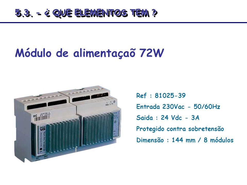 Ref : 81025-39 Entrada 230Vac - 50/60Hz Saida : 24 Vdc - 3A Protegido contra sobretensão Dimensão : 144 mm / 8 módulos Módulo de alimentaçaõ 72W 5.3.