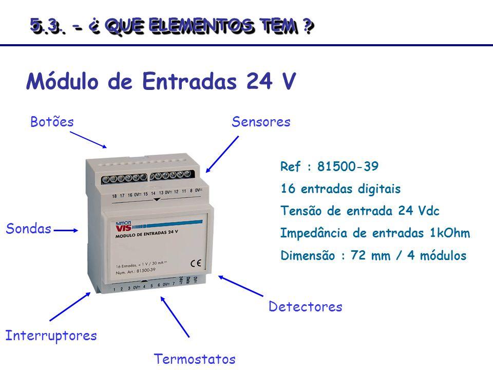 Ref : 81500-39 16 entradas digitais Tensão de entrada 24 Vdc Impedância de entradas 1kOhm Dimensão : 72 mm / 4 módulos Módulo de Entradas 24 V Botões