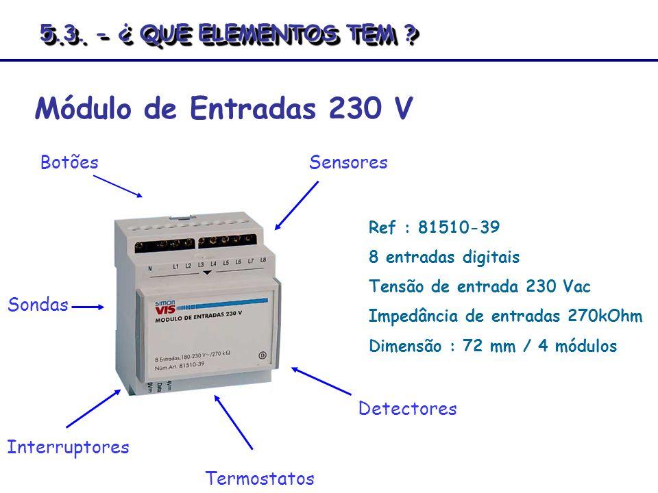 Ref : 81510-39 8 entradas digitais Tensão de entrada 230 Vac Impedância de entradas 270kOhm Dimensão : 72 mm / 4 módulos Módulo de Entradas 230 V Botõ