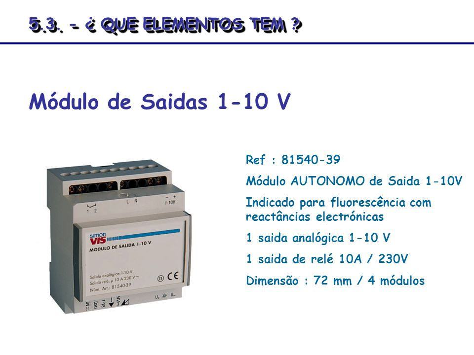 Ref : 81540-39 Módulo AUTONOMO de Saida 1-10V Indicado para fluorescência com reactâncias electrónicas 1 saida analógica 1-10 V 1 saida de relé 10A /