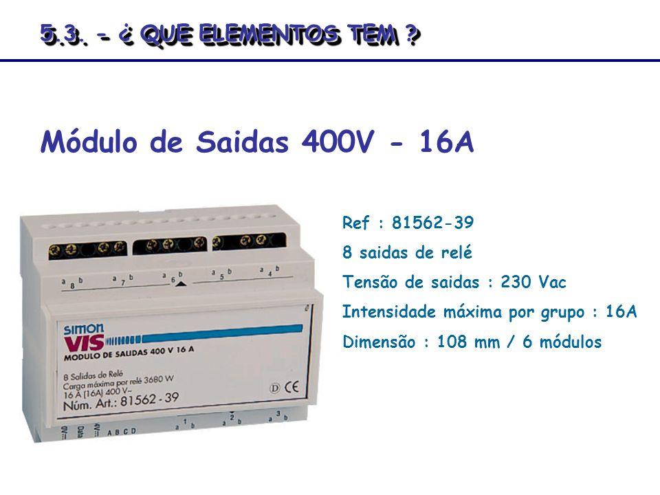 Módulo de Saidas 400V - 16A Ref : 81562-39 8 saidas de relé Tensão de saidas : 230 Vac Intensidade máxima por grupo : 16A Dimensão : 108 mm / 6 módulo