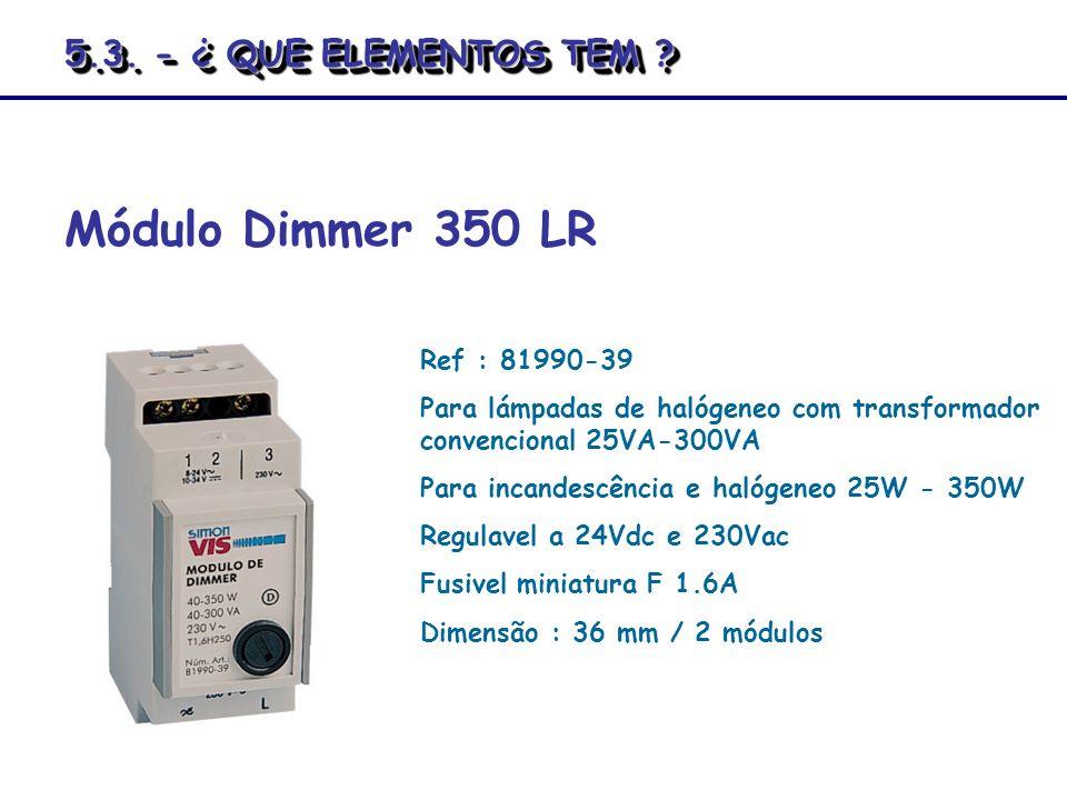 Módulo Dimmer 350 LR Ref : 81990-39 Para lámpadas de halógeneo com transformador convencional 25VA-300VA Para incandescência e halógeneo 25W - 350W Re