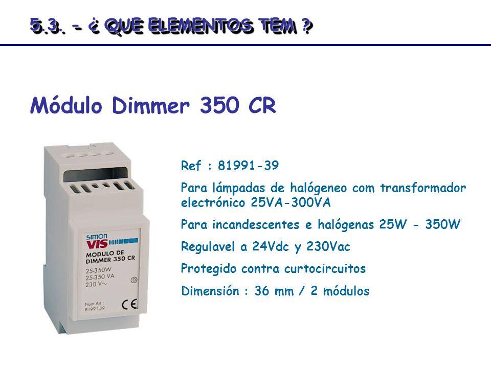 Módulo Dimmer 350 CR Ref : 81991-39 Para lámpadas de halógeneo com transformador electrónico 25VA-300VA Para incandescentes e halógenas 25W - 350W Reg