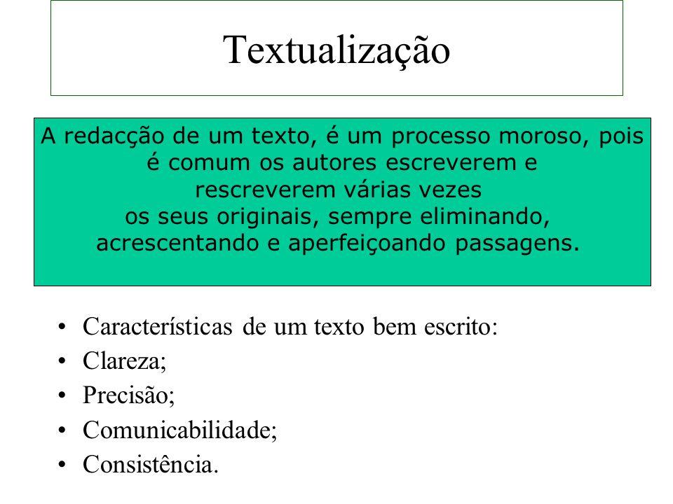 Textualização Características de um texto bem escrito: Clareza; Precisão; Comunicabilidade; Consistência. A redacção de um texto, é um processo moroso