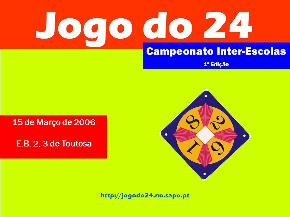 Jogo do 24 Campeonato Inter-Escolas 1ª Edição http://jogodo24.no.sapo.pt Escolas participantes: EB 2,3 de Toutosa EB 2, 3/S de Baião EB 2,3 do Marco de Canaveses EB 2,3 de Amarante EB 2,3 de Santa Marinha do Zêzere