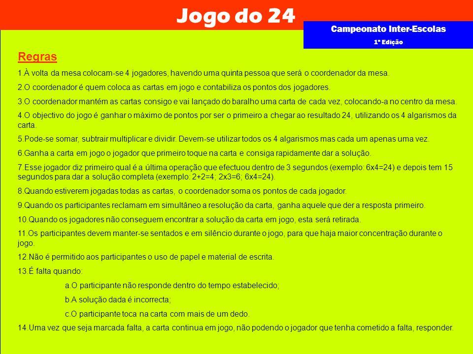 Jogo do 24 Campeonato Inter-Escolas 1ª Edição Regras 1.À volta da mesa colocam-se 4 jogadores, havendo uma quinta pessoa que será o coordenador da mes