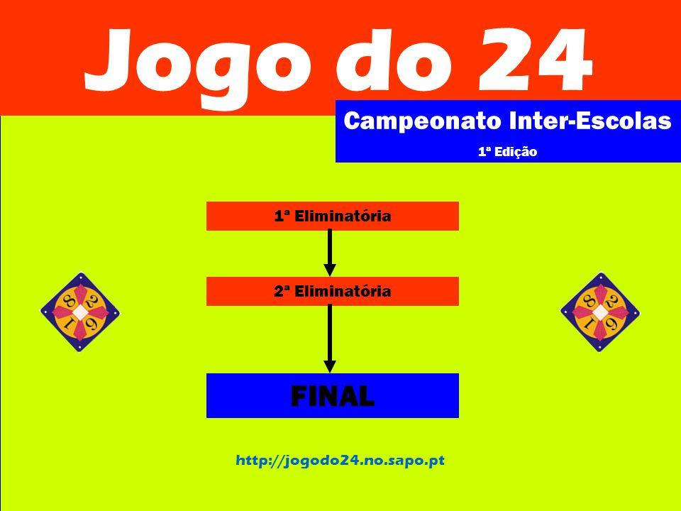 Jogo do 24 Campeonato Inter-Escolas 1ª Edição http://jogodo24.no.sapo.pt 1ª Eliminatória 20 Jogadores 5 Mesas Jogadores apurados para a 2ª Eliminatória: O vencedor de cada mesa Os 3 melhores segundos classificados