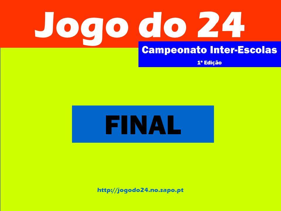 Jogo do 24 Campeonato Inter-Escolas 1ª Edição http://jogodo24.no.sapo.pt FINAL