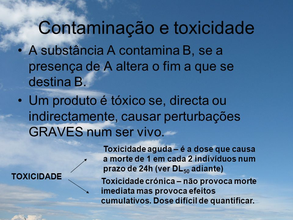 Contaminação e toxicidade A substância A contamina B, se a presença de A altera o fim a que se destina B. Um produto é tóxico se, directa ou indirecta