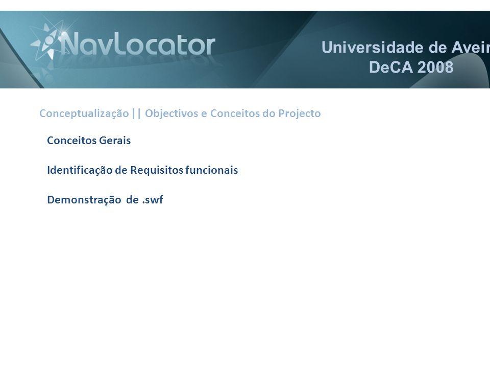Universidade de Aveiro DeCA 2008 Conceitos Gerais Identificação de Requisitos funcionais Demonstração de.swf Conceptualização || Objectivos e Conceitos do Projecto