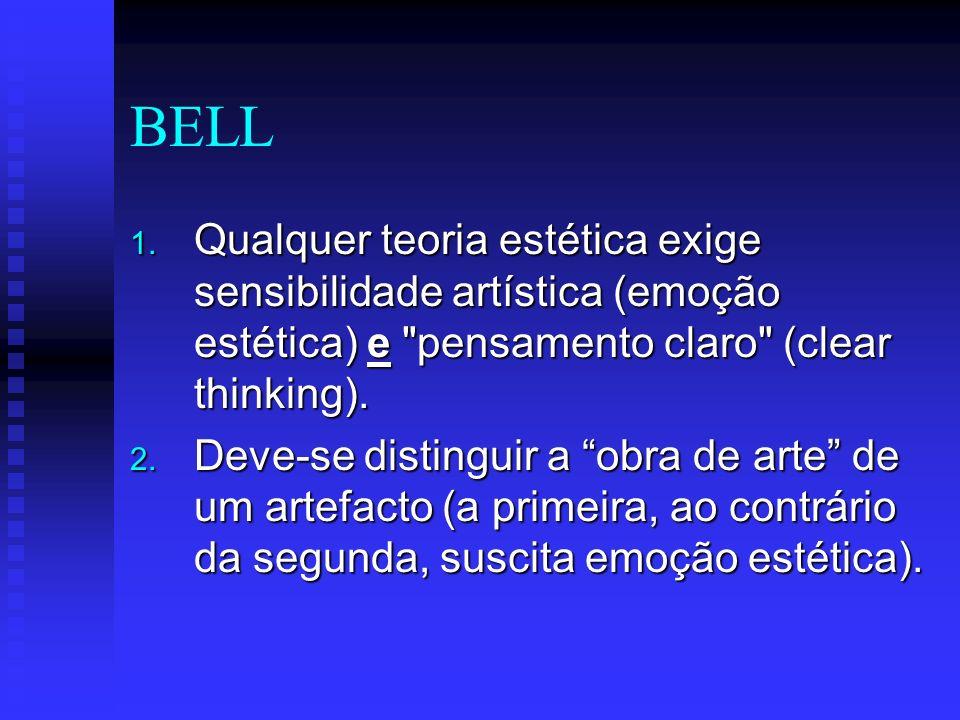 BELL 1. Qualquer teoria estética exige sensibilidade artística (emoção estética) e