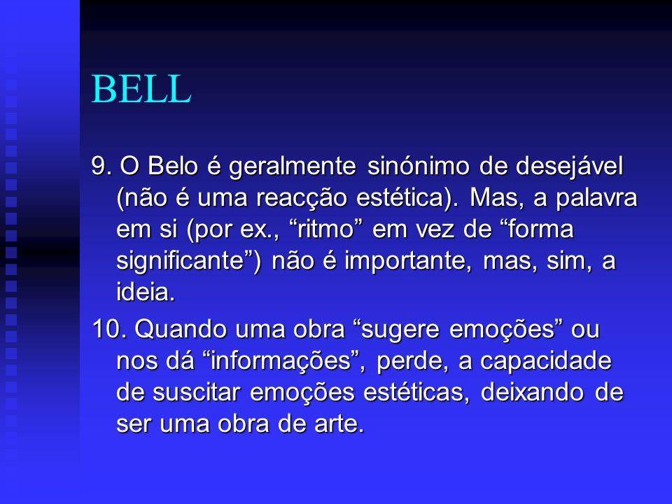 BELL 9. O Belo é geralmente sinónimo de desejável (não é uma reacção estética). Mas, a palavra em si (por ex., ritmo em vez de forma significante) não
