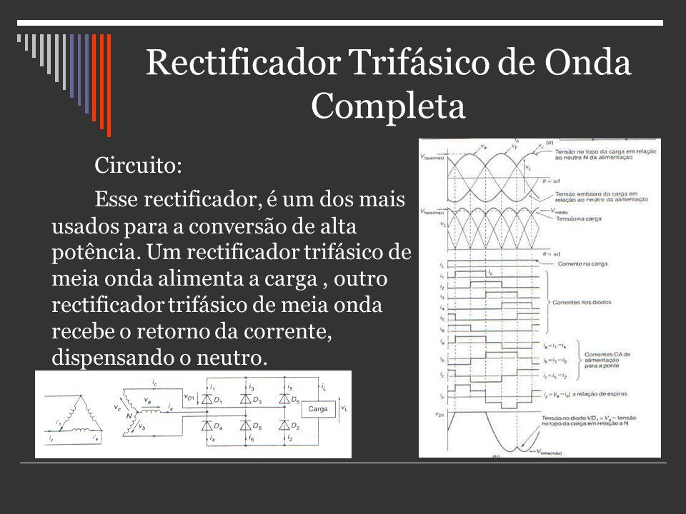 Rectificador Trifásico de Onda Completa Circuito: Esse rectificador, é um dos mais usados para a conversão de alta potência. Um rectificador trifásico