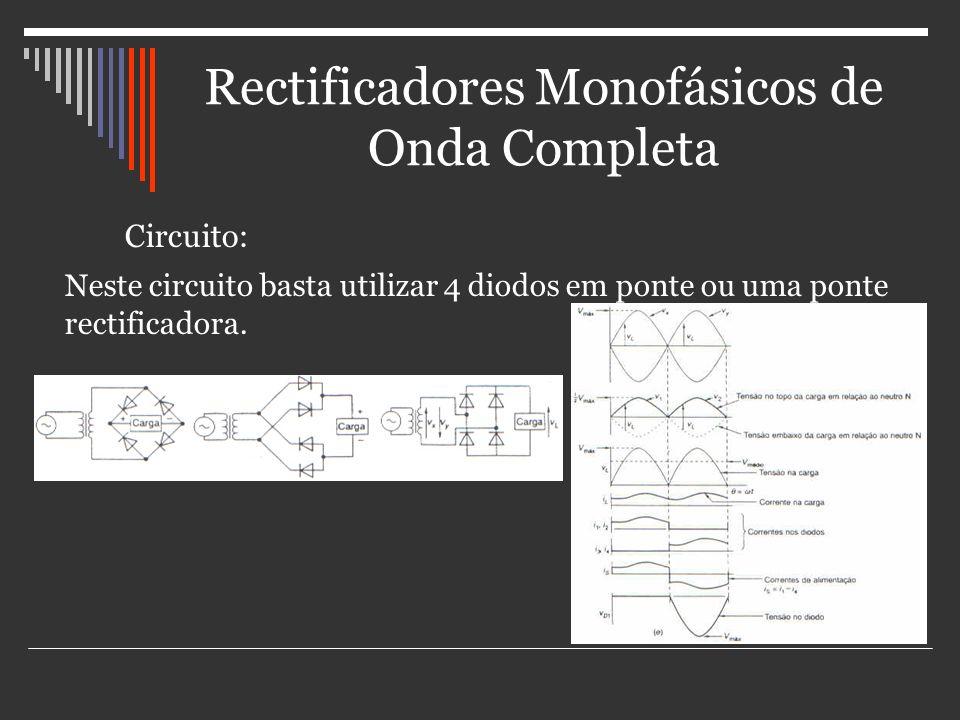 Rectificadores Monofásicos de Onda Completa Circuito: Neste circuito basta utilizar 4 diodos em ponte ou uma ponte rectificadora.