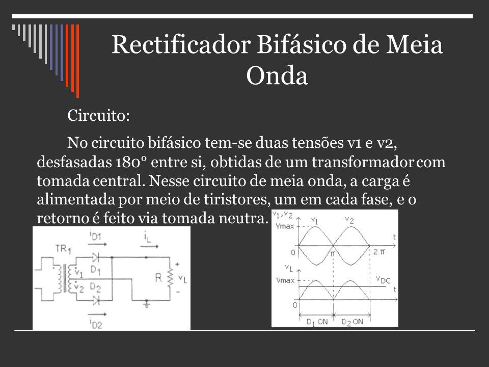 Rectificador Bifásico de Meia Onda Circuito: No circuito bifásico tem-se duas tensões v1 e v2, desfasadas 180° entre si, obtidas de um transformador c