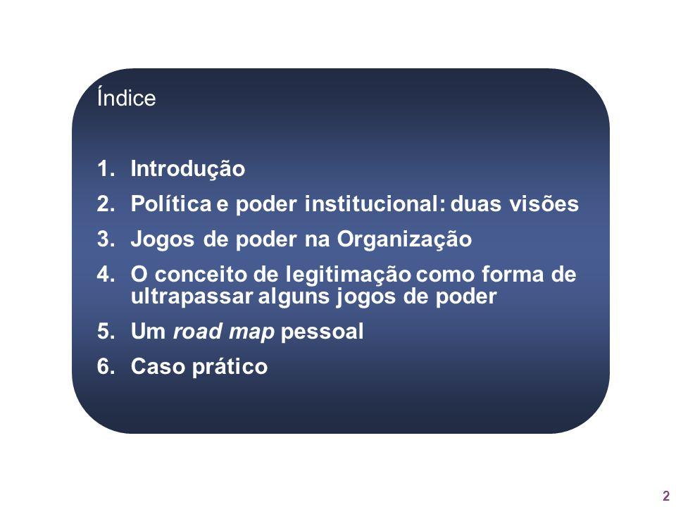2 Índice 1.Introdução 2.Política e poder institucional: duas visões 3.Jogos de poder na Organização 4.O conceito de legitimação como forma de ultrapas
