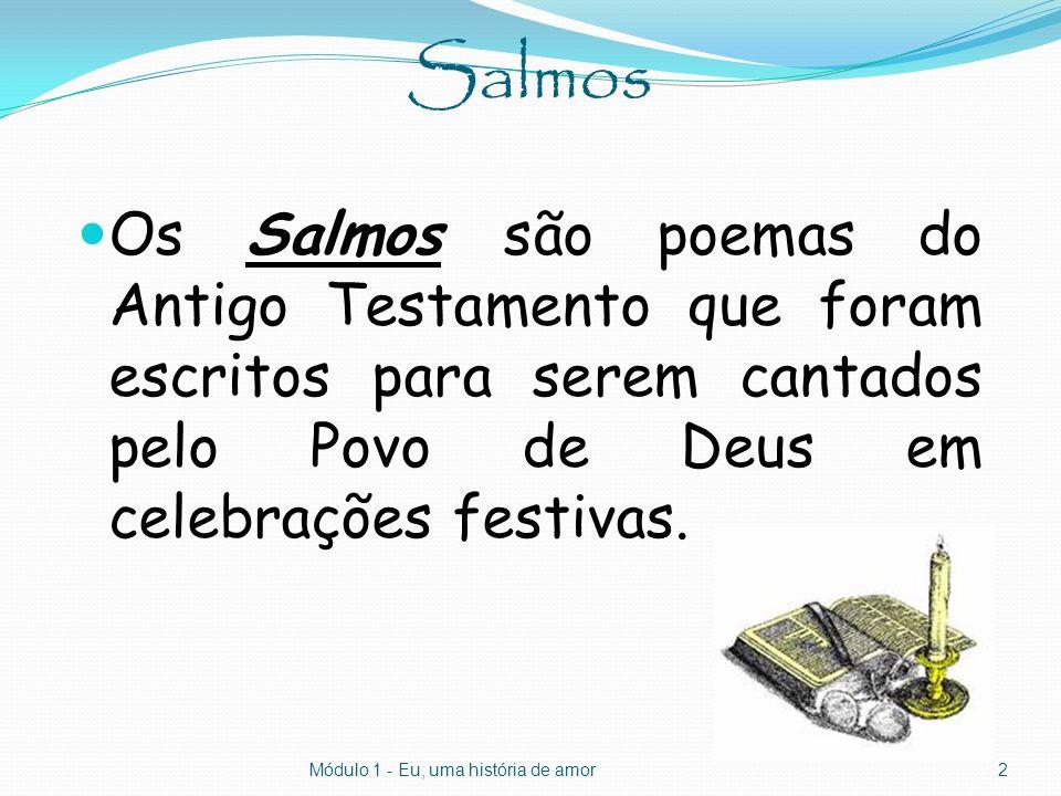 Salmos Os Salmos são poemas do Antigo Testamento que foram escritos para serem cantados pelo Povo de Deus em celebrações festivas.