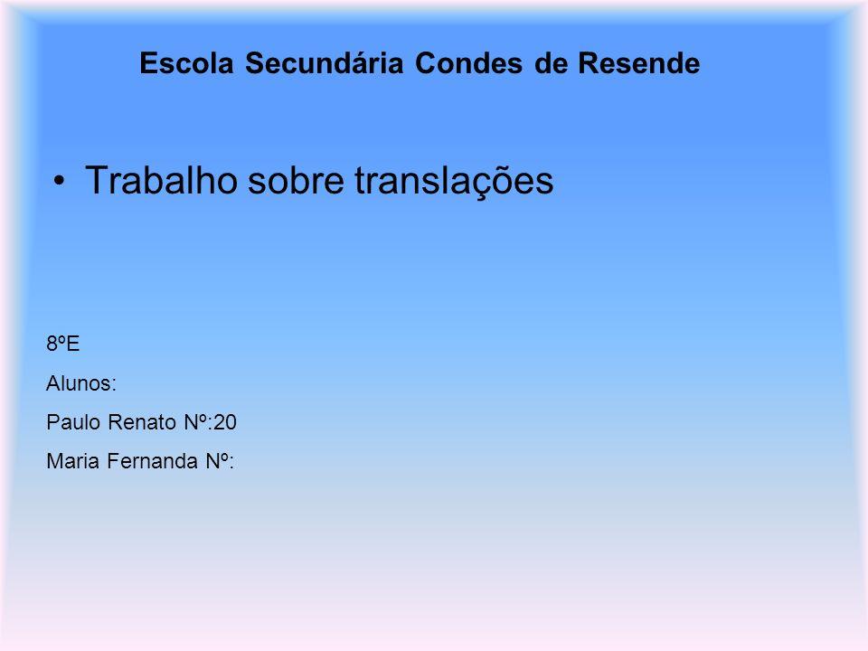 Escola Secundária Condes de Resende Trabalho sobre translações 8ºE Alunos: Paulo Renato Nº:20 Maria Fernanda Nº:
