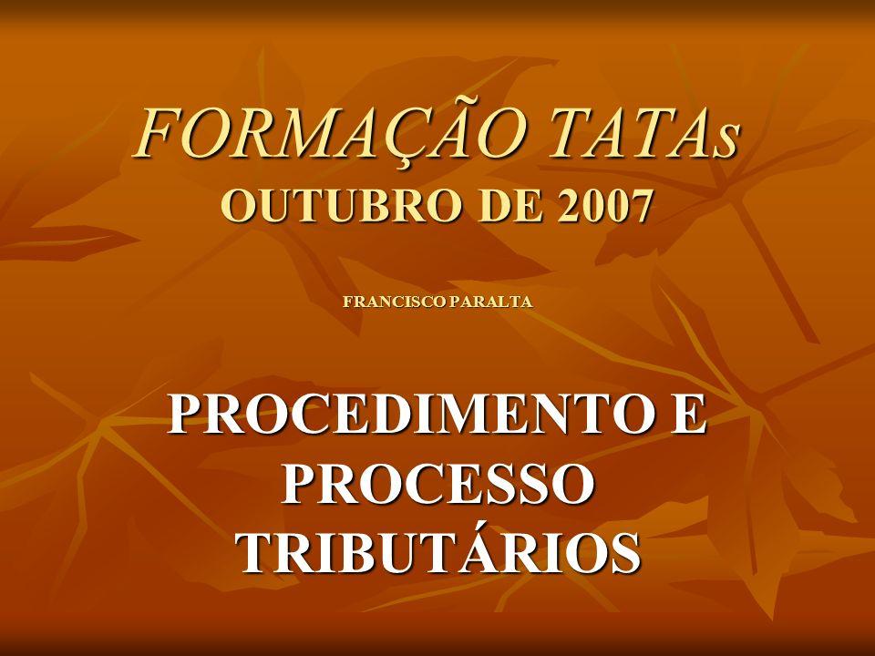 FORMAÇÃO TATAs OUTUBRO DE 2007 FRANCISCO PARALTA PROCEDIMENTO E PROCESSO TRIBUTÁRIOS