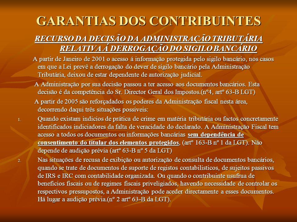 GARANTIAS DOS CONTRIBUINTES RECURSO DA DECISÃO DA ADMINISTRAÇÃO TRIBUTÁRIA RELATIVA Á DERROGAÇÃO DO SIGILO BANCÁRIO A partir de Janeiro de 2001 o aces
