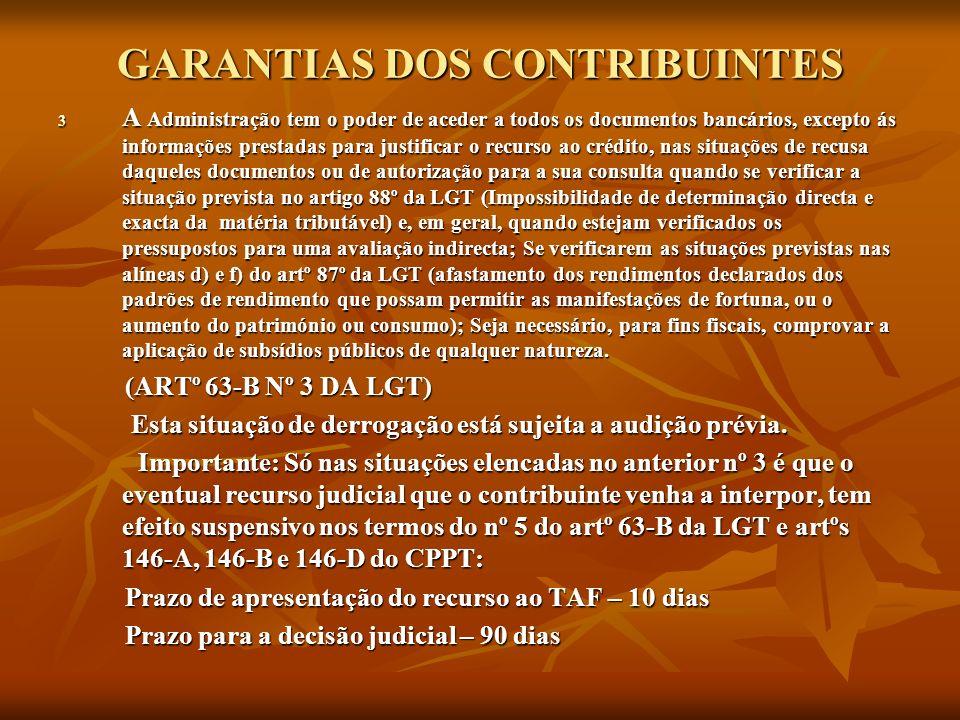 GARANTIAS DOS CONTRIBUINTES 3 A Administração tem o poder de aceder a todos os documentos bancários, excepto ás informações prestadas para justificar