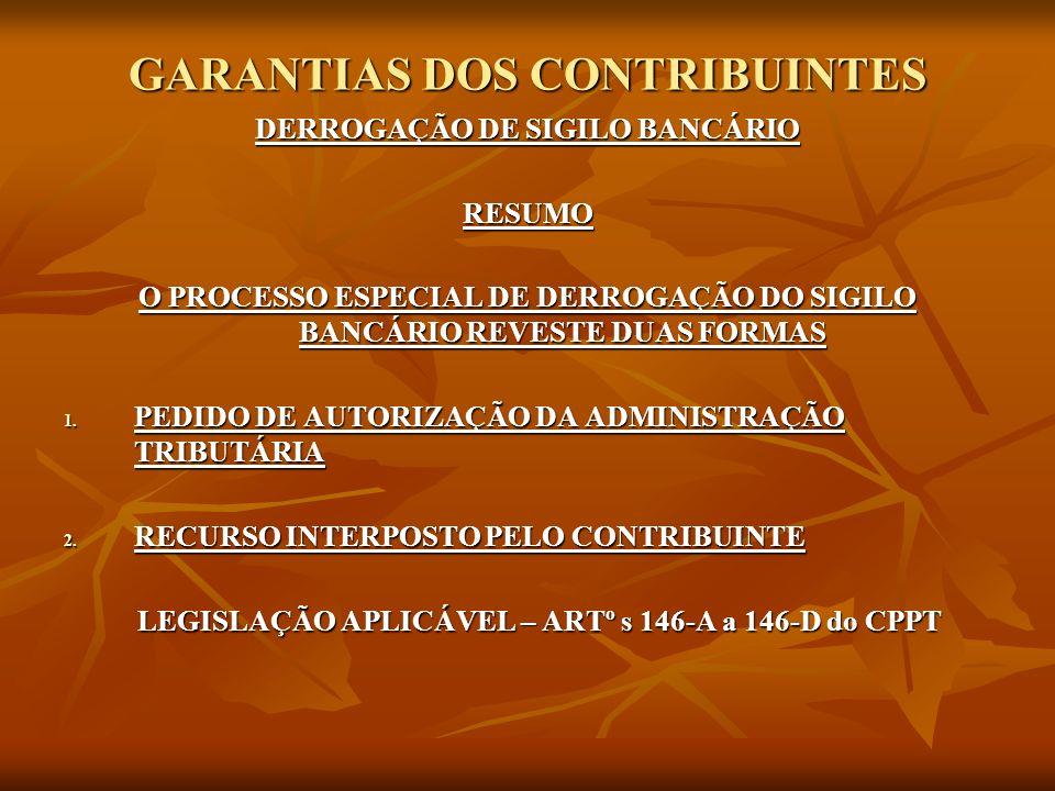 GARANTIAS DOS CONTRIBUINTES DERROGAÇÃO DE SIGILO BANCÁRIO RESUMO O PROCESSO ESPECIAL DE DERROGAÇÃO DO SIGILO BANCÁRIO REVESTE DUAS FORMAS 1. PEDIDO DE