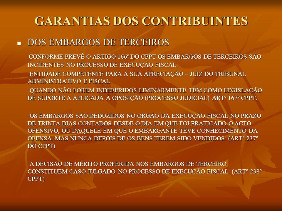 GARANTIAS DOS CONTRIBUINTES DOS EMBARGOS DE TERCEIROS DOS EMBARGOS DE TERCEIROS CONFORME PREVÊ O ARTIGO 166º DO CPPT OS EMBARGOS DE TERCEIROS SÃO INCI