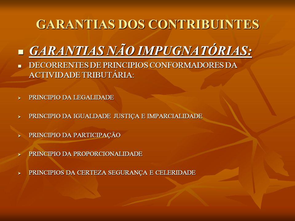 GARANTIAS DOS CONTRIBUINTES GARANTIAS NÃO IMPUGNATÓRIAS: GARANTIAS NÃO IMPUGNATÓRIAS: DECORRENTES DE PRINCIPIOS CONFORMADORES DA ACTIVIDADE TRIBUTÁRIA