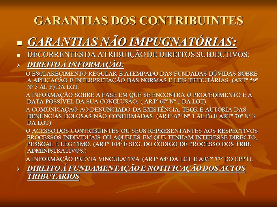 GARANTIAS DOS CONTRIBUINTES GARANTIAS NÃO IMPUGNATÓRIAS: GARANTIAS NÃO IMPUGNATÓRIAS: DECORRENTES DA ATRIBUIÇÃO DE DIREITOS SUBJECTIVOS: DECORRENTES D