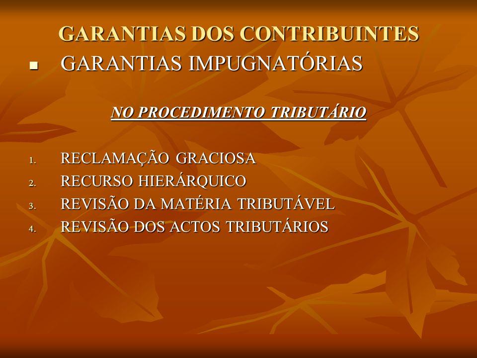 GARANTIAS DOS CONTRIBUINTES GARANTIAS IMPUGNATÓRIAS GARANTIAS IMPUGNATÓRIAS NO PROCEDIMENTO TRIBUTÁRIO 1. RECLAMAÇÃO GRACIOSA 2. RECURSO HIERÁRQUICO 3