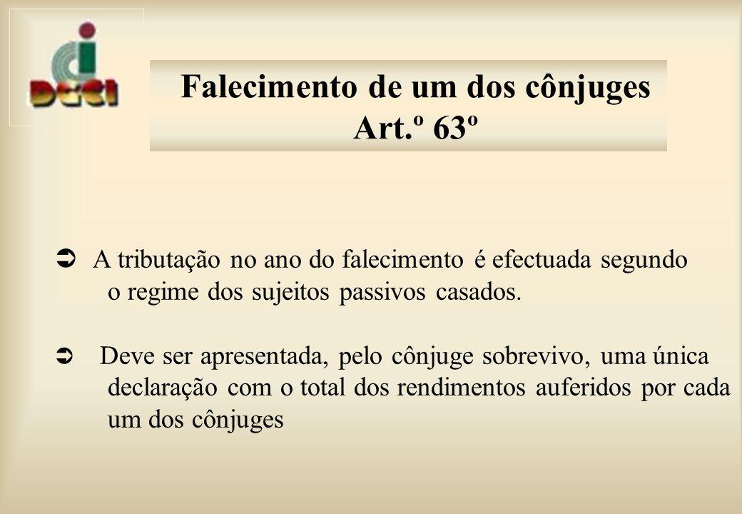 Falecimento de um dos cônjuges Art.º 63º A tributação no ano do falecimento é efectuada segundo o regime dos sujeitos passivos casados.