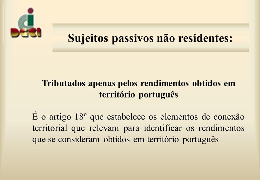Sujeitos passivos não residentes: Tributados apenas pelos rendimentos obtidos em território português É o artigo 18º que estabelece os elementos de conexão territorial que relevam para identificar os rendimentos que se consideram obtidos em território português