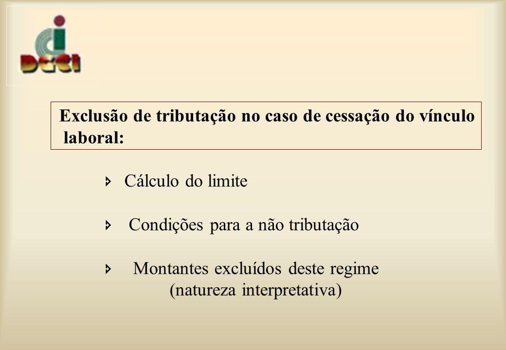 Exclusão de tributação no caso de cessação do vínculo laboral: Cálculo do limite Condições para a não tributação Montantes excluídos deste regime (natureza interpretativa)