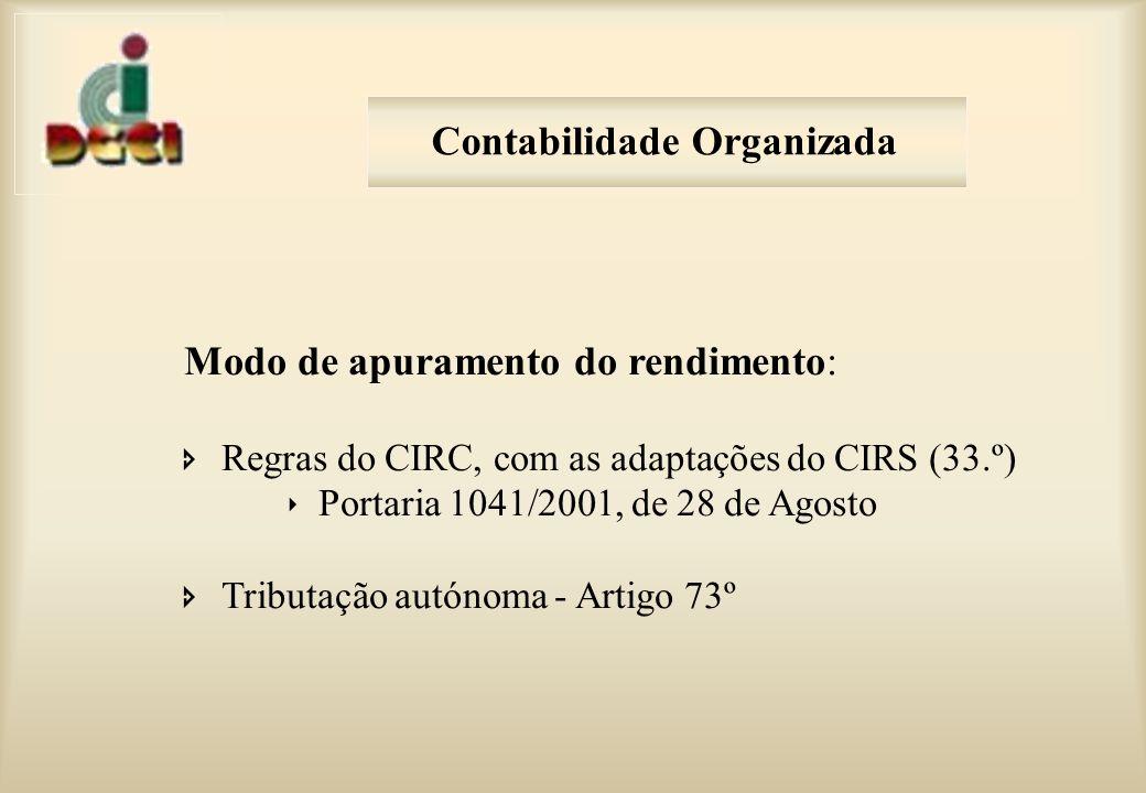 Modo de apuramento do rendimento: Regras do CIRC, com as adaptações do CIRS (33.º) Portaria 1041/2001, de 28 de Agosto Tributação autónoma - Artigo 73º Contabilidade Organizada