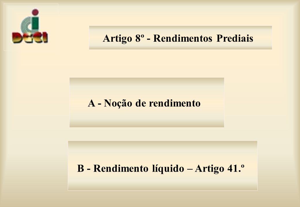 Artigo 8º - Rendimentos Prediais A - Noção de rendimento B - Rendimento líquido – Artigo 41.º