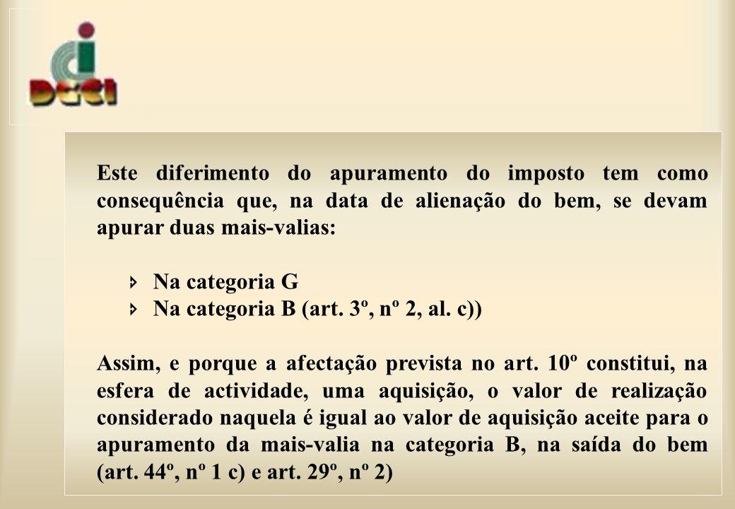 Este diferimento do apuramento do imposto tem como consequência que, na data de alienação do bem, se devam apurar duas mais-valias: Na categoria G Na categoria B (art.
