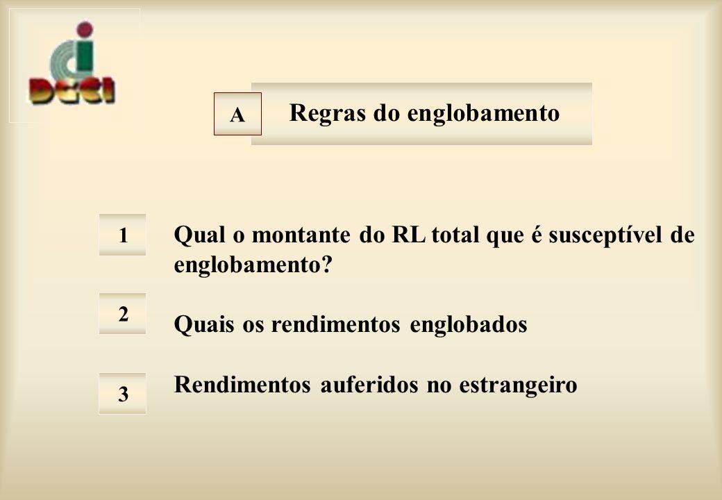 Regras do englobamento Qual o montante do RL total que é susceptível de englobamento.