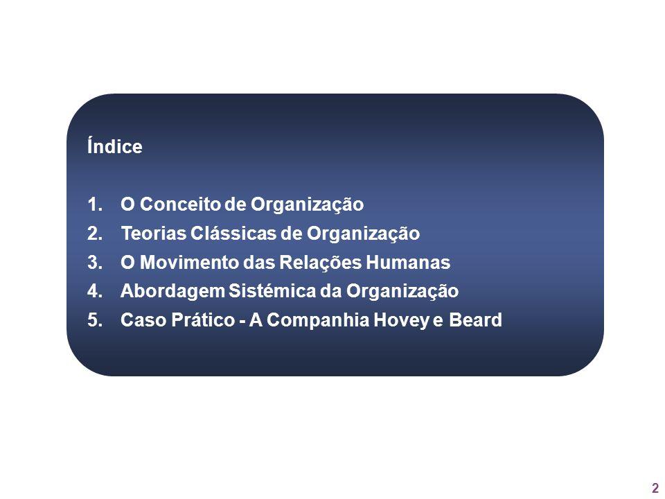 2 Índice 1.O Conceito de Organização 2.Teorias Clássicas de Organização 3.O Movimento das Relações Humanas 4.Abordagem Sistémica da Organização 5.Caso