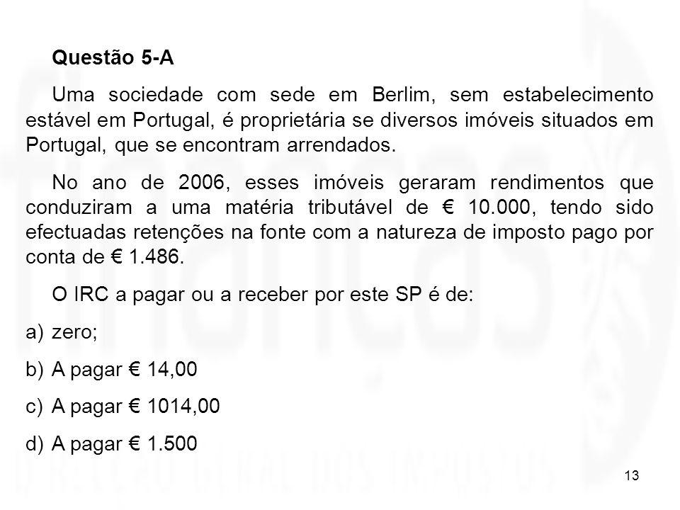 13 Questão 5-A Uma sociedade com sede em Berlim, sem estabelecimento estável em Portugal, é proprietária se diversos imóveis situados em Portugal, que