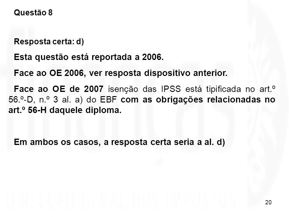 20 Questão 8 Resposta certa: d) Esta questão está reportada a 2006. Face ao OE 2006, ver resposta dispositivo anterior. Face ao OE de 2007 isenção das