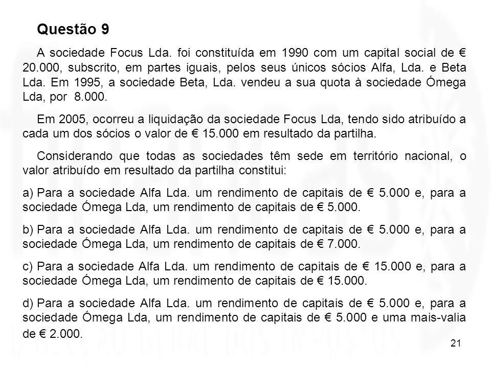 21 Questão 9 A sociedade Focus Lda. foi constituída em 1990 com um capital social de 20.000, subscrito, em partes iguais, pelos seus únicos sócios Alf