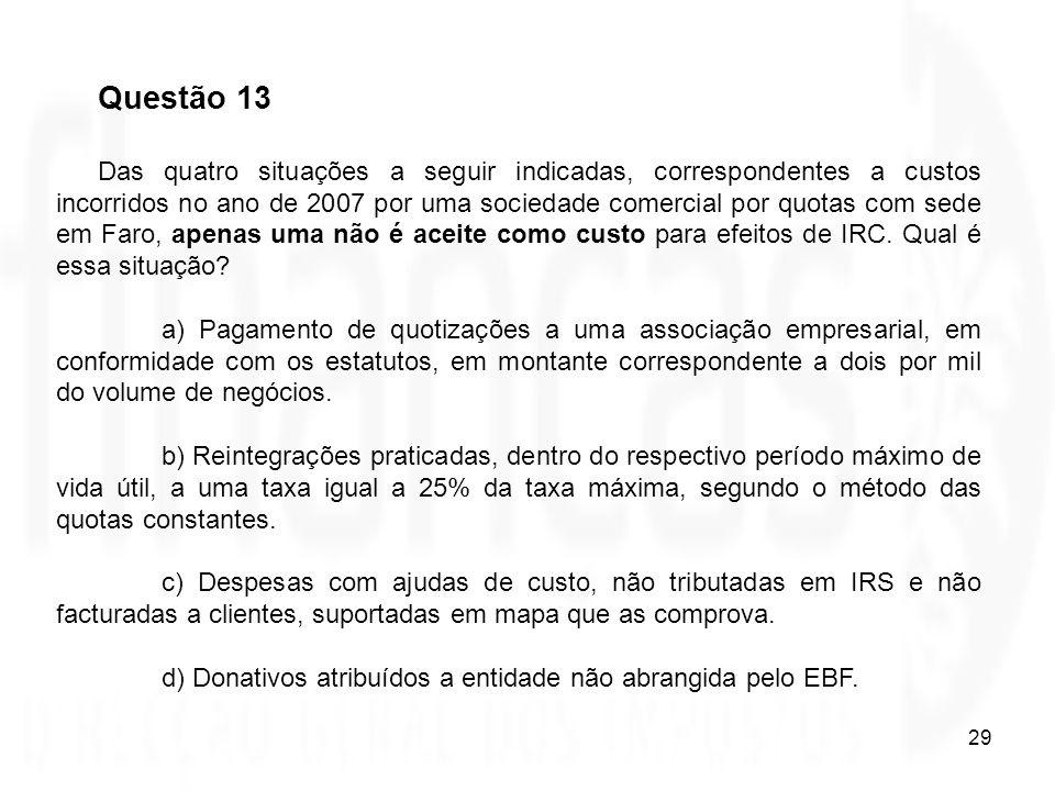29 Questão 13 Das quatro situações a seguir indicadas, correspondentes a custos incorridos no ano de 2007 por uma sociedade comercial por quotas com s
