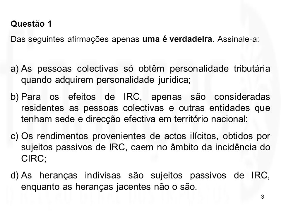 4 Questão 1 Resposta certa: c) Fundamentação legal: art.º 1.º do CIRC.