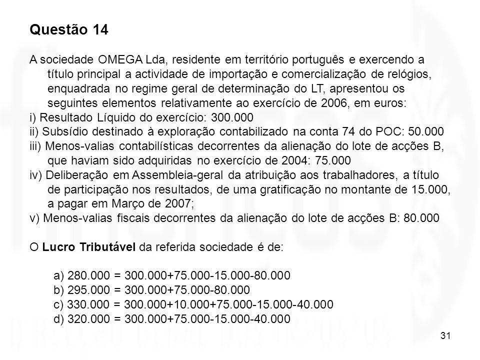 31 Questão 14 A sociedade OMEGA Lda, residente em território português e exercendo a título principal a actividade de importação e comercialização de