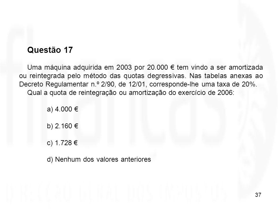 37 Questão 17 Uma máquina adquirida em 2003 por 20.000 tem vindo a ser amortizada ou reintegrada pelo método das quotas degressivas. Nas tabelas anexa