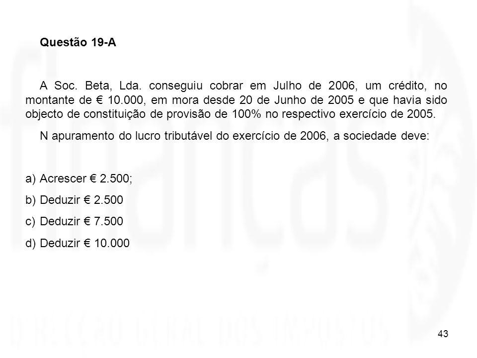43 Questão 19-A A Soc. Beta, Lda. conseguiu cobrar em Julho de 2006, um crédito, no montante de 10.000, em mora desde 20 de Junho de 2005 e que havia