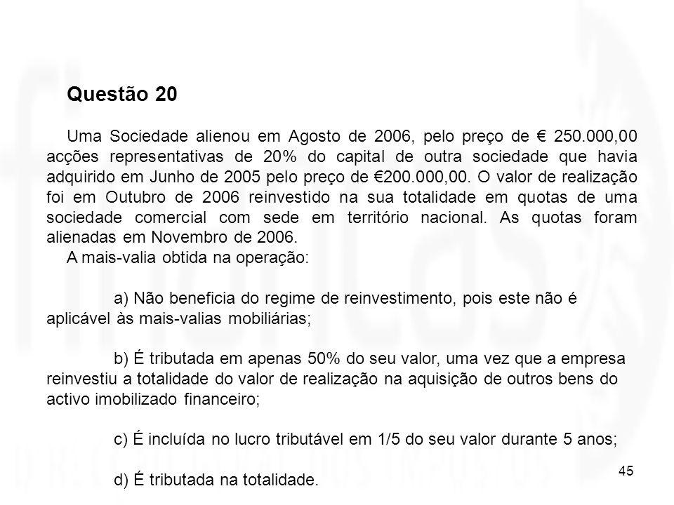 45 Questão 20 Uma Sociedade alienou em Agosto de 2006, pelo preço de 250.000,00 acções representativas de 20% do capital de outra sociedade que havia