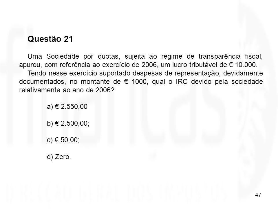 47 Questão 21 Uma Sociedade por quotas, sujeita ao regime de transparência fiscal, apurou, com referência ao exercício de 2006, um lucro tributável de